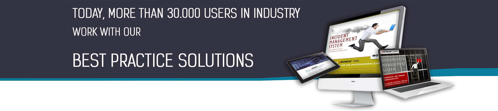 Today, more than 30.000 user in industrie work with our best practice solutions
